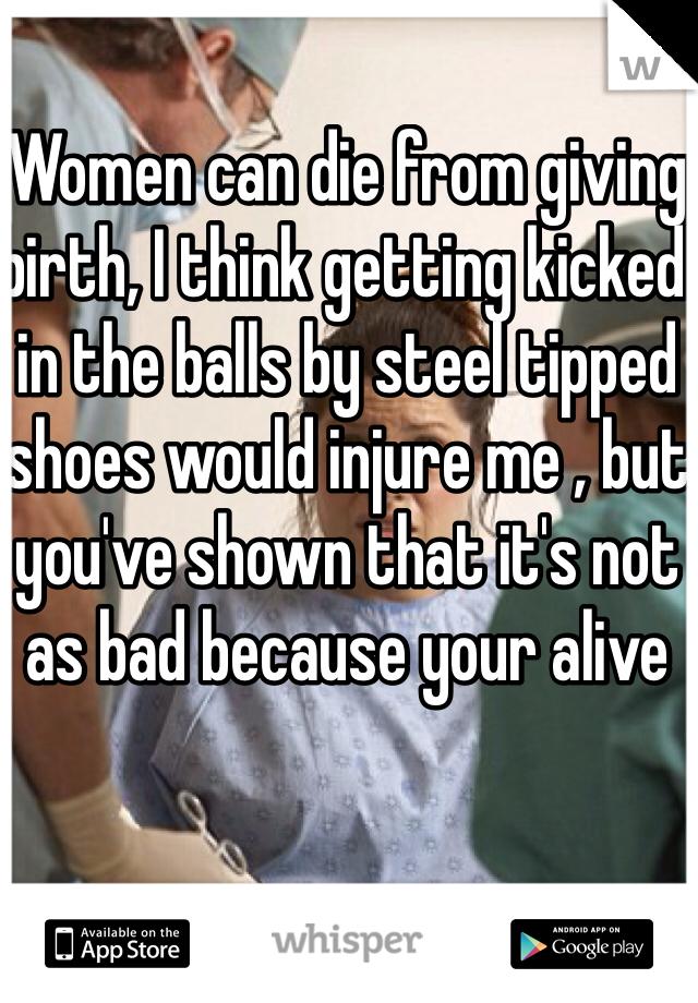 Birth vs Kicked in the Balls?