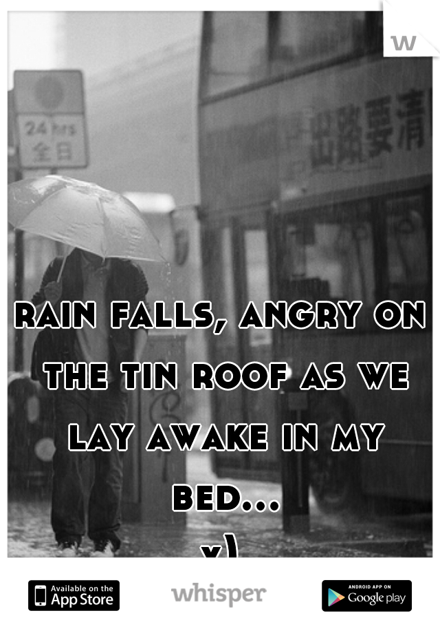 Charming Rain Falls, Angry On The Tin Roof As We Lay Awake In My Bed... X)