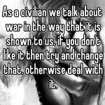 As a civilian we talk about war in the way that it is shown to us. if you don't like it then try and change that. otherwise deal with it.