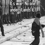 It's war. No one understands it.