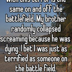 While I do partially agree with this terror is the same on and off the battlefield. My brother randomly collapsed screaming because he was dying. I bet I was just as terrified as someone on the battle field.  Terror is terror