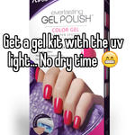 Get a gel kit with the uv light... No dry time 😁