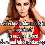 Perfect as in the models in magazines?  It's easy really, just download Adobe photoshop.