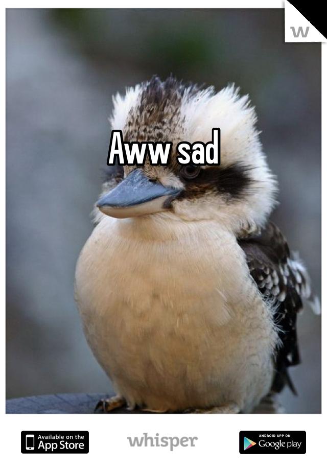 Aww Sad