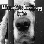 Many artists have crapy lyrics