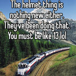 The helmet thing is nothing new either. They've been doing that. You must be like 13 lol