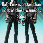 Daft Punk is better than most of these wannabes today.