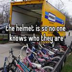 the helmet is so no one knows who they are