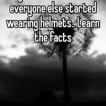 They were around before everyone else started wearing helmets.. Learn the facts
