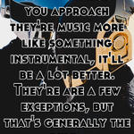 They're music isn't about the lyrics. If you approach they're music more like something instrumental, it'll be a lot better. They're are a few exceptions, but that's generally the rule.