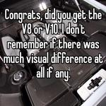 Congrats, did you get the V8 or V10. I don't remember if there was much visual difference at all if any.