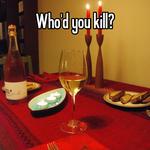 Who'd you kill?
