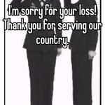 I'm sorry for your loss! Thank you for serving our country.