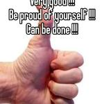 Very good !!! Be proud of yourself !!! Can be done !!!