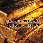 The guy with the golden voice ??
