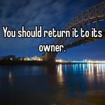 You should return it to its owner.