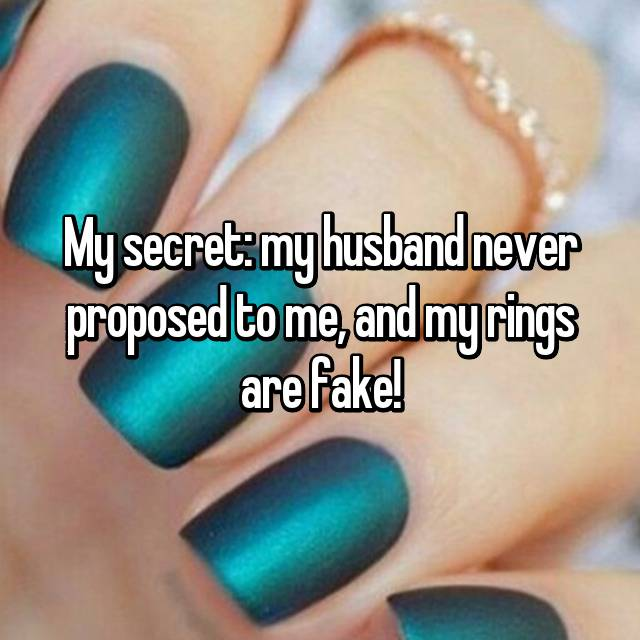 My secret: my husband never proposed to me, and my rings are fake!
