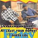 Daaaaammmmmnnn!!! At least your honest I guess lol