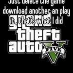 Just delete the game download another an play it , that's what I did