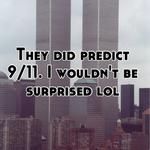 They did predict 9/11. I wouldn't be surprised lol