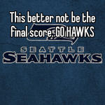 This better not be the final score. GO HAWKS