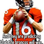 And they are predicting that the broncos will win.. Wait what o.o