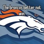 The broncos better not win.