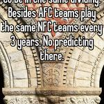 That's because they used to be in the same dividing. Besides AFC teams play the same NFC teams every 3 years. No predicting there.