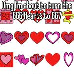 Omg I'm about to turn the 666 Hearts to 667