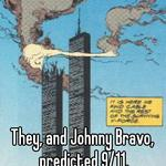 They, and Johnny Bravo, predicted 9/11. Coincidence?