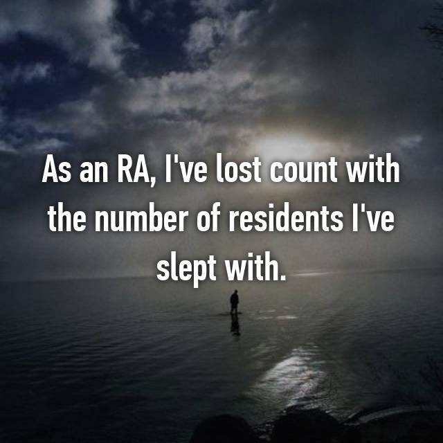 As an RA, I've lost count with the number of residents I've slept with.