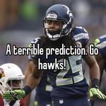 A terrible prediction. Go hawks!