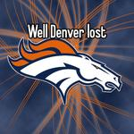 Well Denver lost