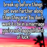 Oh honey! You need to break up before things get even farther along than they are! You don't want to be in a marriage you're not happy in! Best of luck!