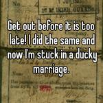 Get out before it is too late! I did the same and now I'm stuck in a ducky marriage.