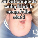 Just don't turn up to the wedding. He'll get the message. Problem solved ;)