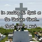 I'm reading All Quiet on the Western Front... Thank you so much