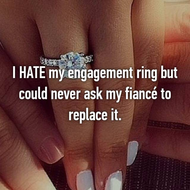 I HATE my engagement ring but could never ask my fiancé to replace it.