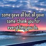 some gave all but all gave some. thank you for everything you do.
