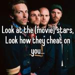Look at the (movie) stars, Look how they cheat on you...