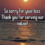 So sorry for your loss. Thank you for serving our nation!