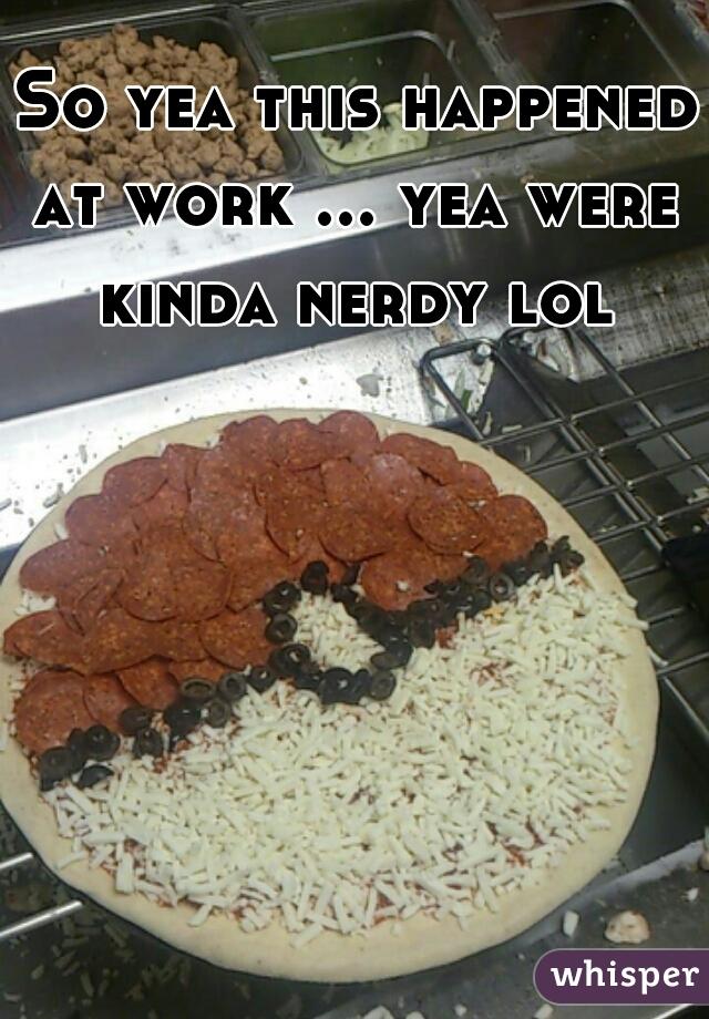 So yea this happened at work ... yea were kinda nerdy lol