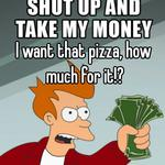 I want that pizza, how much for it!?