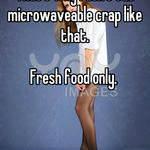 That's why I don't eat microwaveable crap like that.   Fresh food only.