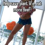 Help save plant life, eat more Beef!