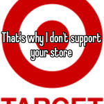 That's why I don't support your store