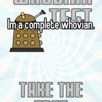 Im a complete whovian.