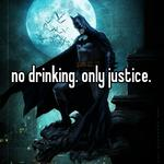 no drinking. only justice.