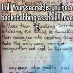 Lol! Your secret is you're a backstabbing asshole! Love it!