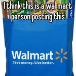 I think this is a wal mart person posting this